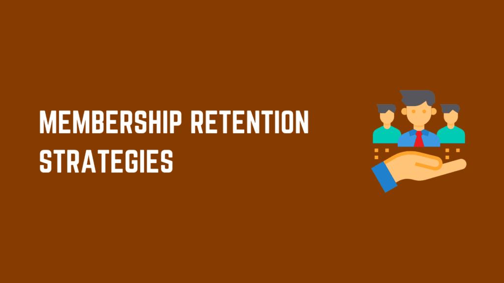 Membership retention strategies